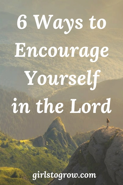 6 Ways to Encourage Yourself in the Lord