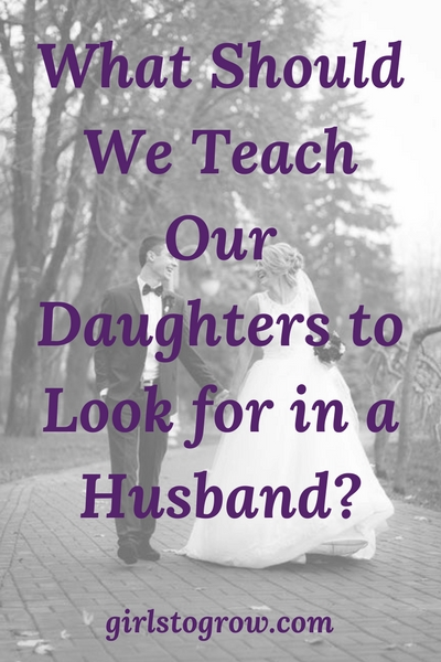 A List of 9 Traits We Can Teach Our Daughters to Look for in a Husband