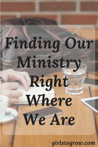 Our ministry is right in front of us.