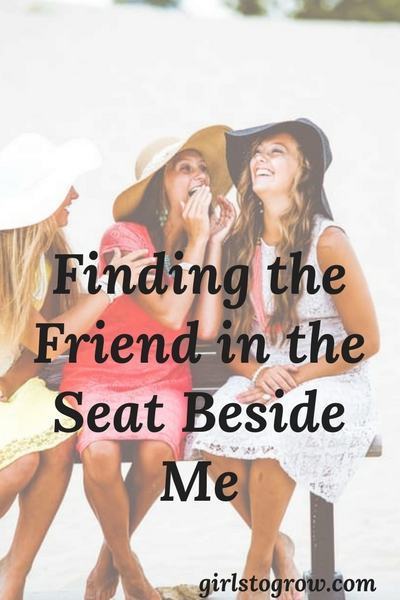 Who's sitting right beside me or in front of me that I can reach out to in friendship today?