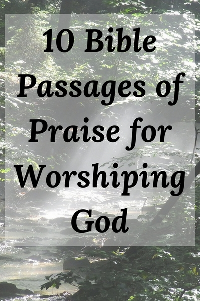 Meditate on one of these ten Scripture passages as you seek to praise God.