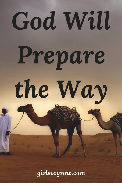 God prepared the way before Eliezer as he sought Isaac's bride. In the same way, God prepares my way.