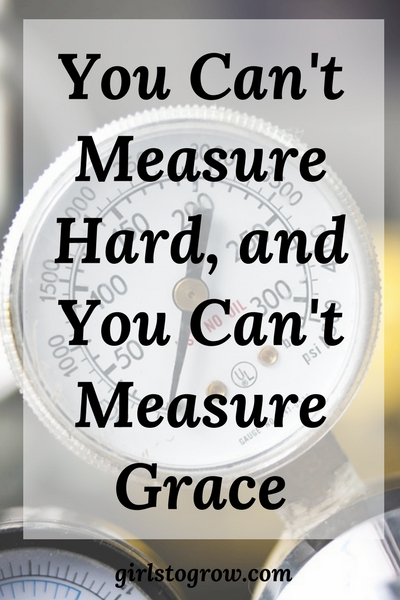 We can't measure the hard things all around us, nor can we measure God's grace.