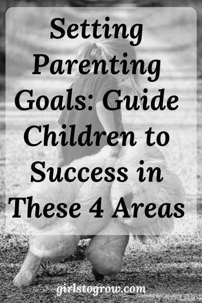 Check out these four areas for setting goals as you raise your children.