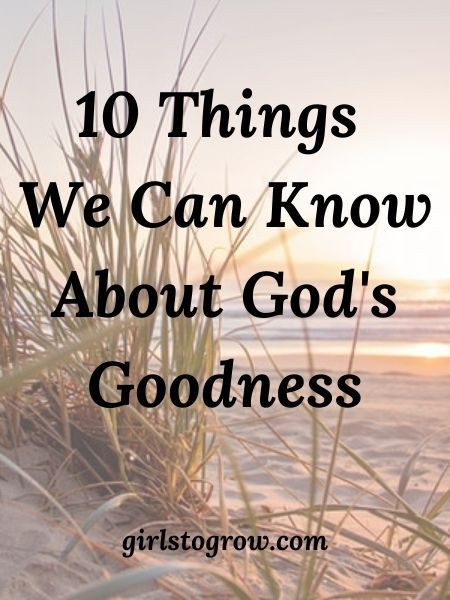 We can trust God because He is good.  Here are 10 things we can know about His goodness based on Scripture.