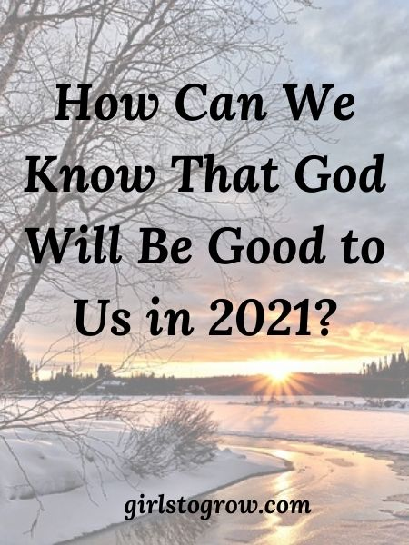Here are three reasons we can know that God will be good to us in the coming year.