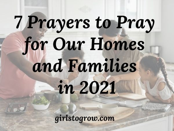 Here's a list of seven Bible-based prayers we can pray over our homes and families this year.