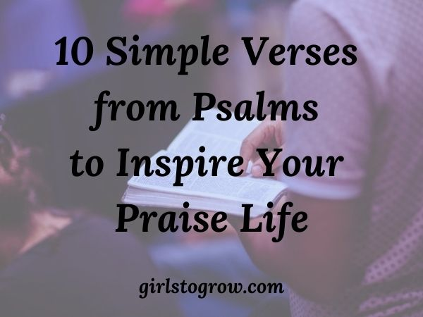 Here are ten short verses from Psalms to give us inspiration as we seek to praise God.