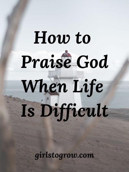 Here are five ways we can continue to praise God when we're in a hard season of life.