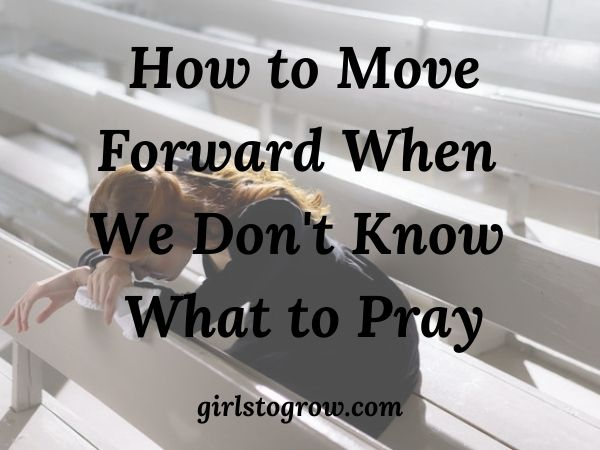 Here are five steps we can use to help us move forward when we don't know what we should ask God for or how we should pray about a situation.