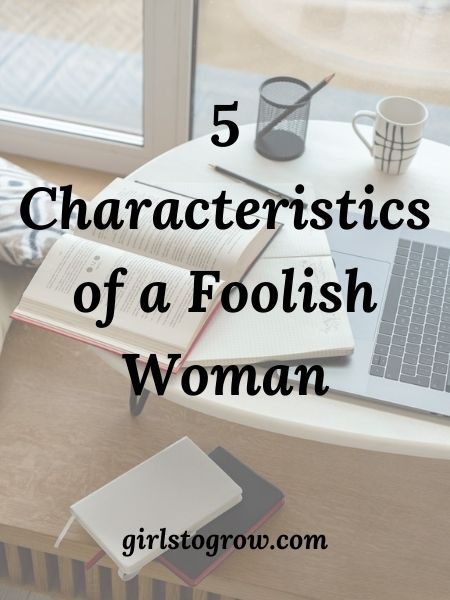 Are you a wise or foolish woman? Check out these five characteristics of a foolish woman and see if you recognize any of them in your own life.